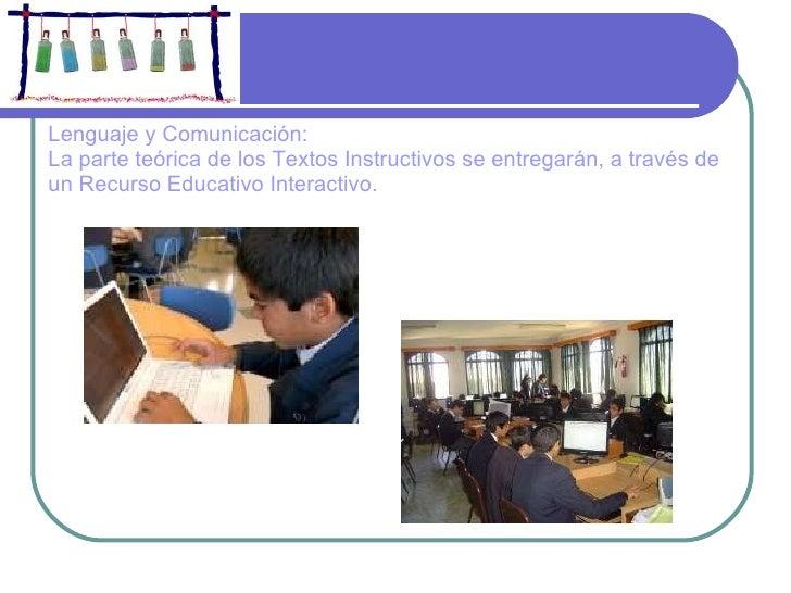 Lenguaje y Comunicación: La parte teórica de los Textos Instructivos se entregarán, a través de un Recurso Educativo Inter...