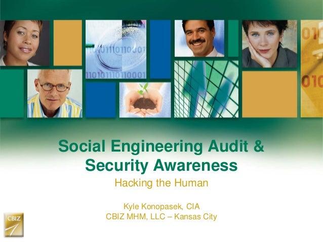 Social Engineering Audit & Security Awareness Hacking the Human Kyle Konopasek, CIA CBIZ MHM, LLC – Kansas City