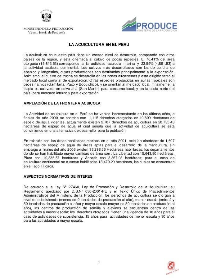 MINISTERIO DE LA PRODUCCIÓN Viceministerio de Pesquería 1 LA ACUICULTURA EN EL PERU La acuicultura en nuestro país tiene u...