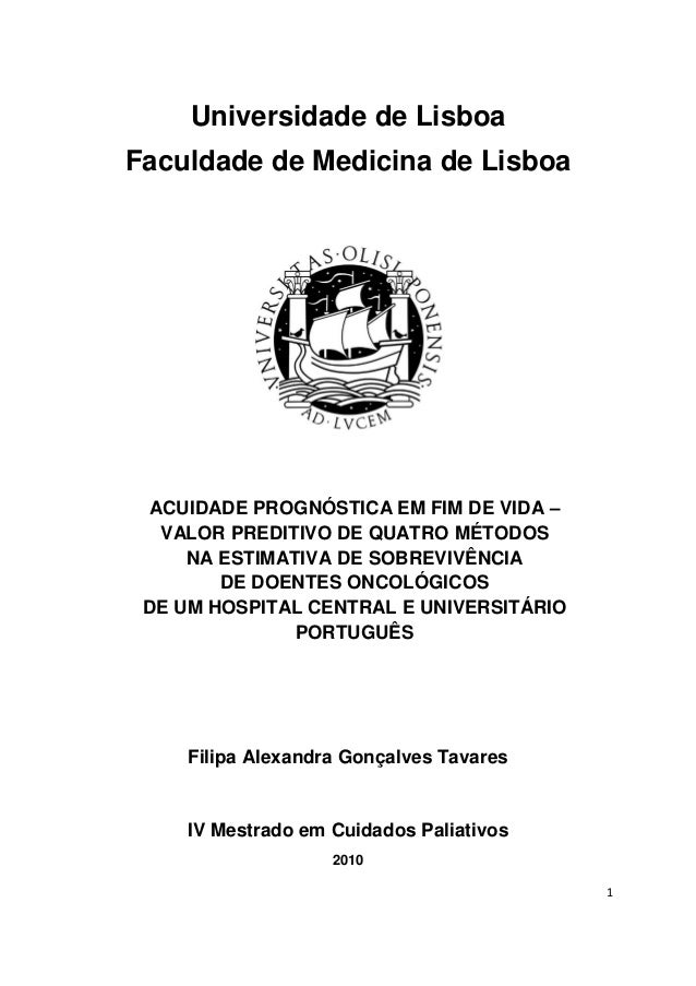1Universidade de LisboaFaculdade de Medicina de LisboaACUIDADE PROGNÓSTICA EM FIM DE VIDA –VALOR PREDITIVO DE QUATRO MÉTOD...