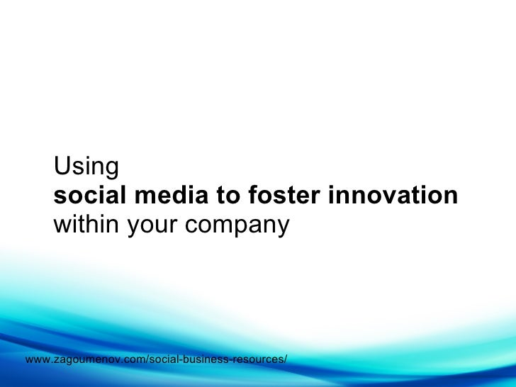 Using social media to foster innovation   within your company