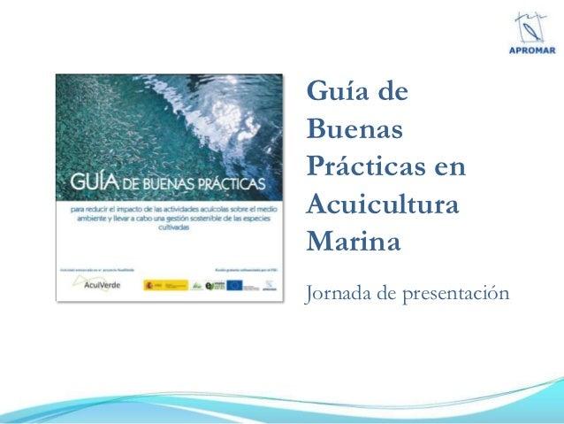 Guía deBuenasPrácticas enAcuiculturaMarinaJornada de presentación