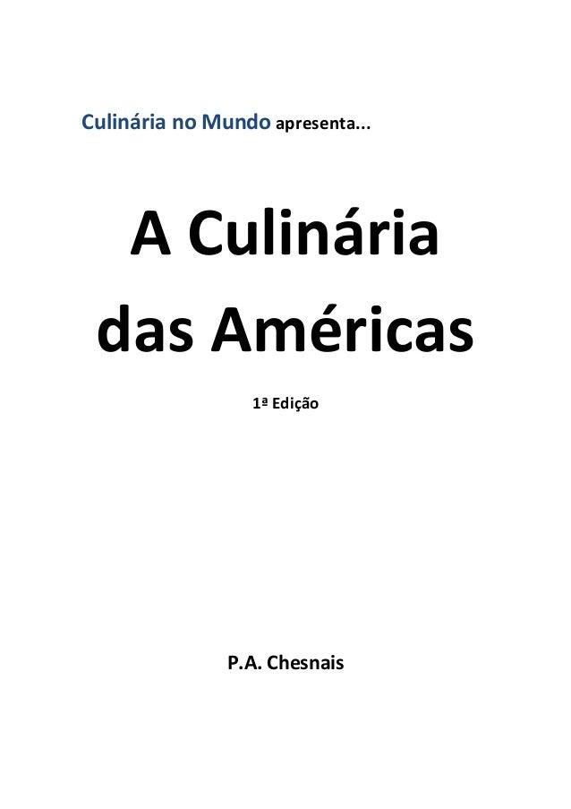 Culinária no Mundo apresenta...  A Culinária das Américas                  1ª Edição               P.A. Chesnais