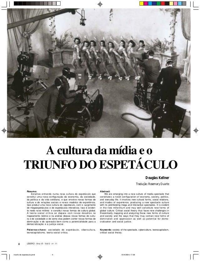 4 LÍBERO - Ano VI - Vol 6 - no . 11 A cultura da mídia e o TRIUNFO DO ESPETÁCULO Resumo: Estamos entrando numa nova cultur...