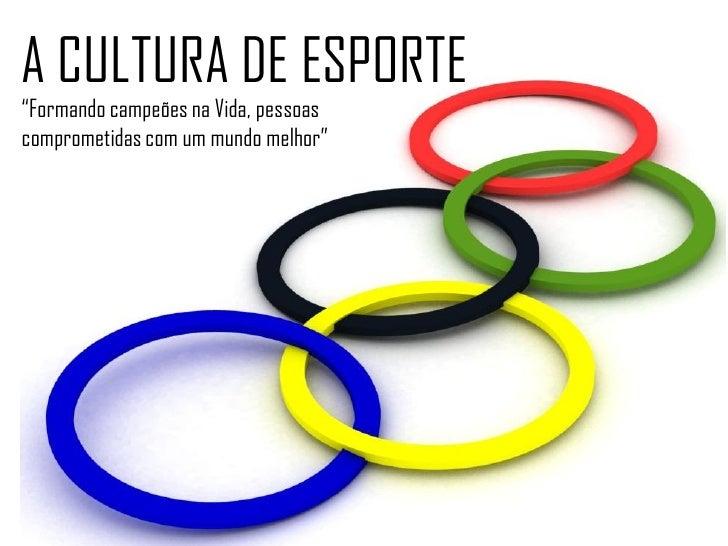 """A CULTURA DE ESPORTE""""Formando campeões na Vida, pessoascomprometidas com um mundo melhor"""""""