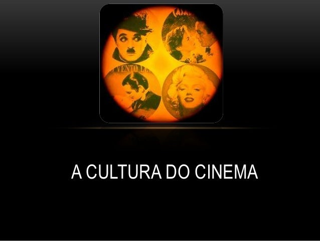 A CULTURA DO CINEMA