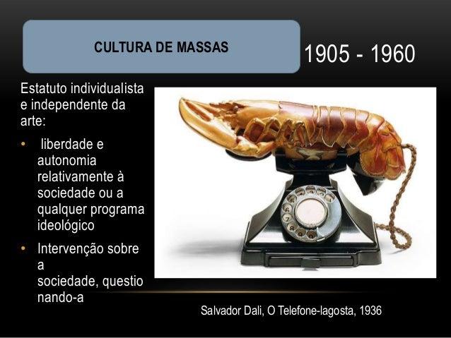 CULTURA DE MASSAS                                                1905 - 1960Estatuto individualistae independente daarte:•...