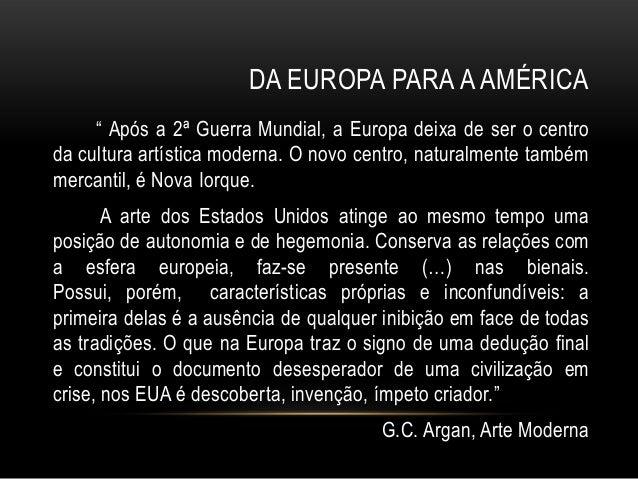 """DA EUROPA PARA A AMÉRICA     """" Após a 2ª Guerra Mundial, a Europa deixa de ser o centroda cultura artística moderna. O nov..."""