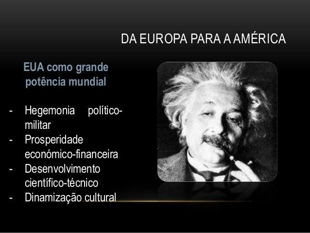 DA EUROPA PARA A AMÉRICA    EUA como grande    potência mundial-   Hegemonia político-    militar-   Prosperidade    econó...