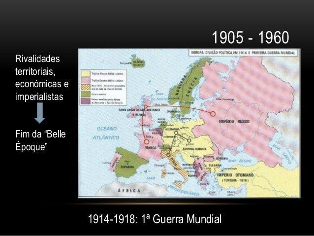 """1905 - 1960Rivalidadesterritoriais,económicas eimperialistasFim da """"BelleÉpoque""""                1914-1918: 1ª Guerra Mundial"""