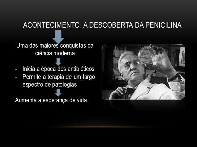ACONTECIMENTO: A DESCOBERTA DA PENICILINAUma das maiores conquistas da      ciência moderna- Inicia a época dos antibiótic...