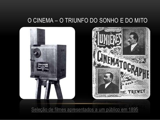 O CINEMA – O TRIUNFO DO SONHO E DO MITO Seleção de filmes apresentados a um público em 1895