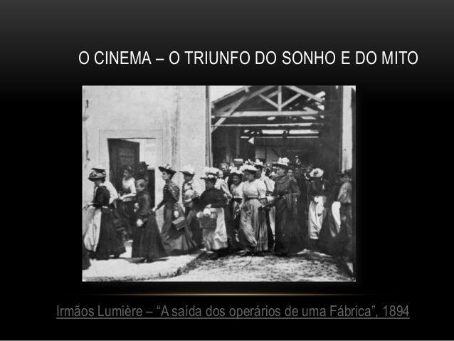 """O CINEMA – O TRIUNFO DO SONHO E DO MITOIrmãos Lumière – """"A saída dos operários de uma Fábrica"""", 1894"""
