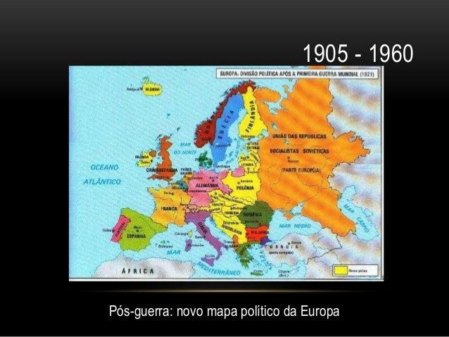1905 - 1960Pós-guerra: novo mapa político da Europa