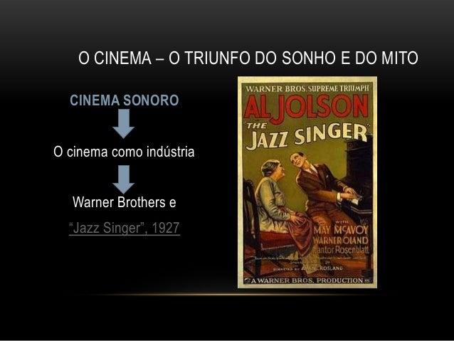 """O CINEMA – O TRIUNFO DO SONHO E DO MITO  CINEMA SONOROO cinema como indústria   Warner Brothers e  """"Jazz Singer"""", 1927"""