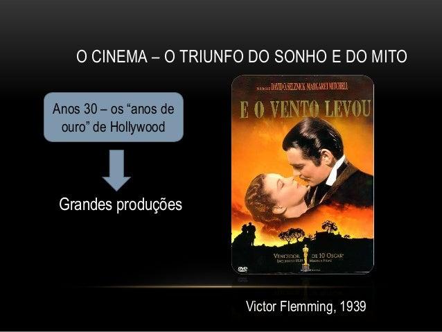 """O CINEMA – O TRIUNFO DO SONHO E DO MITOAnos 30 – os """"anos de ouro"""" de Hollywood Grandes produções                        V..."""