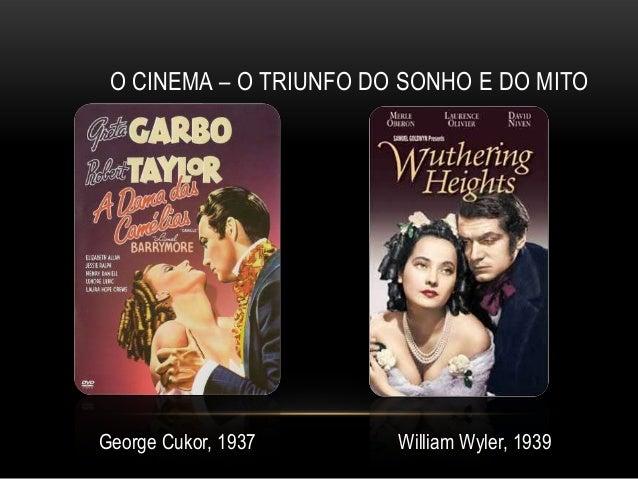 O CINEMA – O TRIUNFO DO SONHO E DO MITOGeorge Cukor, 1937      William Wyler, 1939
