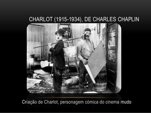 CHARLOT (1915-1934), DE CHARLES CHAPLINCriação de Charlot, personagem cómica do cinema mudo
