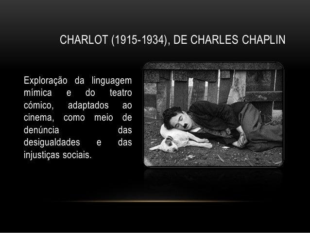 CHARLOT (1915-1934), DE CHARLES CHAPLINExploração da linguagemmímica e do teatrocómico, adaptados aocinema, como meio dede...