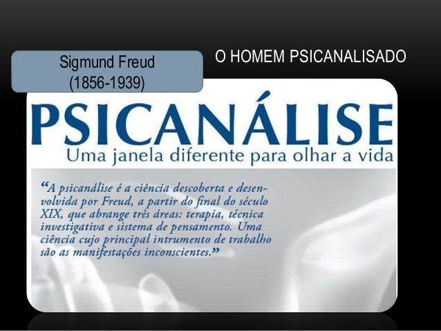 Sigmund Freud   O HOMEM PSICANALISADO (1856-1939)
