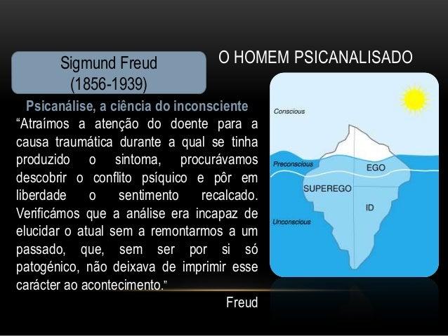"""Sigmund Freud               O HOMEM PSICANALISADO        (1856-1939)   Psicanálise, a ciência do inconsciente""""Atraímos a a..."""