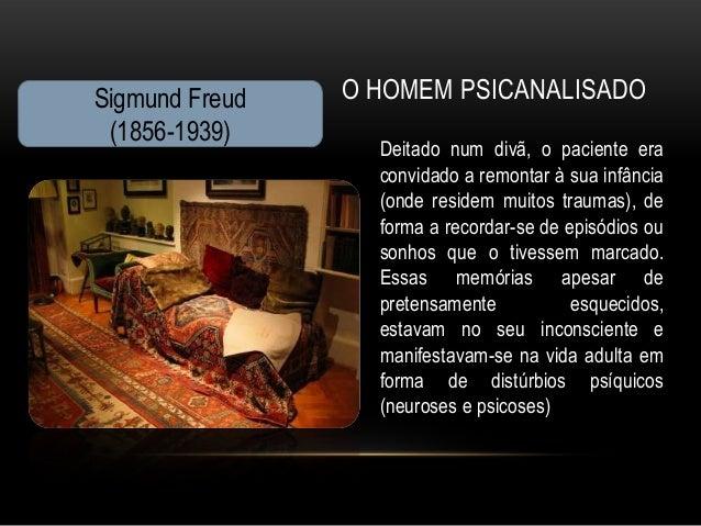 Sigmund Freud   O HOMEM PSICANALISADO (1856-1939)                  Deitado num divã, o paciente era                  convi...