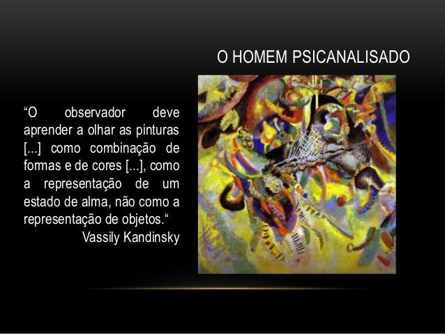 """O HOMEM PSICANALISADO""""O      observador        deveaprender a olhar as pinturas[...] como combinação deformas e de cores [..."""