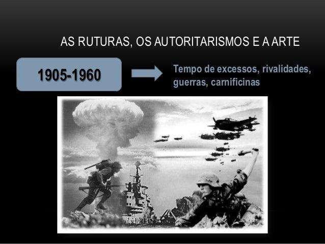AS RUTURAS, OS AUTORITARISMOS E A ARTE                    Tempo de excessos, rivalidades,1905-1960           guerras, carn...