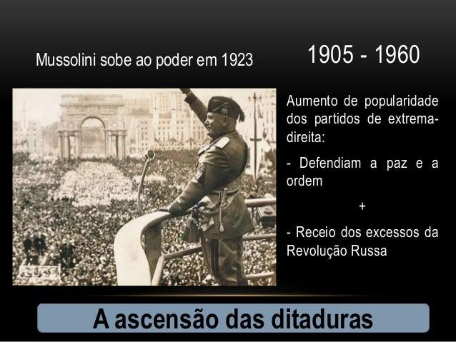Mussolini sobe ao poder em 1923      1905 - 1960                                  Aumento de popularidade                 ...