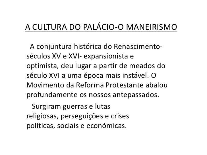 A CULTURA DO PALÁCIO-O MANEIRISMO<br />  A conjuntura histórica do Renascimento- séculos XV e XVI- expansionista e optimis...