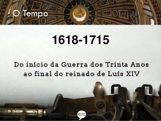 1618-1715 O Tempo
