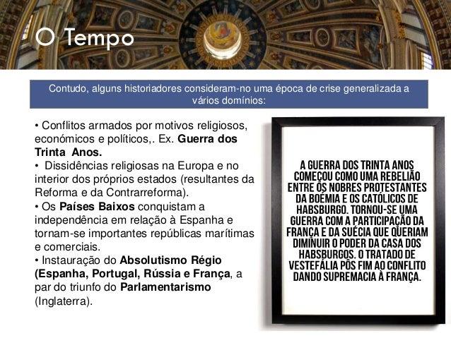 • Conflitos armados por motivos religiosos, económicos e políticos,. Ex. Guerra dos Trinta Anos. • Dissidências religiosas...