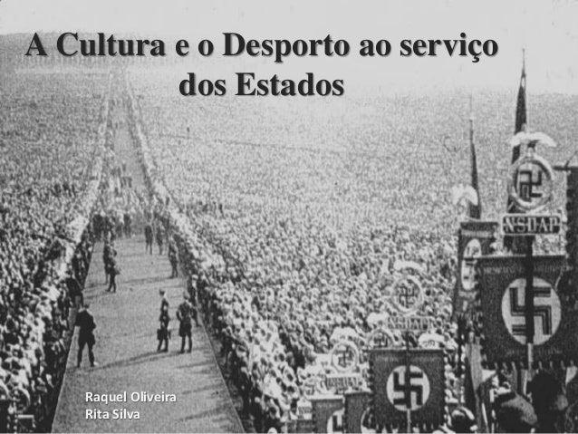 A Cultura e o Desporto ao serviço dos Estados Raquel Oliveira Rita Silva