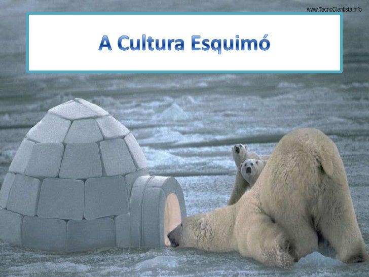 A Cultura Esquimó<br />
