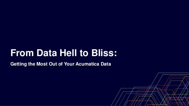 From Data Hell to Bliss: Getting the Most Out of Your Acumatica Data