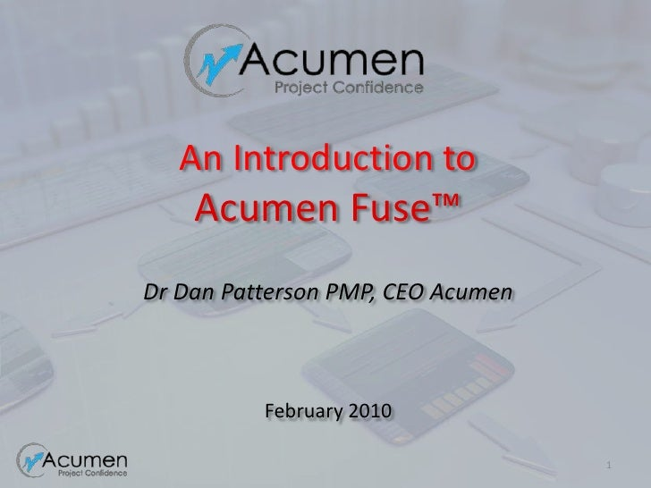 1<br />An Introduction toAcumen Fuse™ Dr Dan Patterson PMP, CEO AcumenFebruary 2010<br />