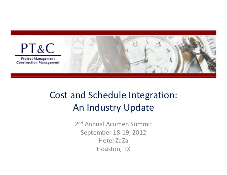 Cost and Schedule Integration:                                    g      An Industry Update      2nd Annual Acumen Summit ...
