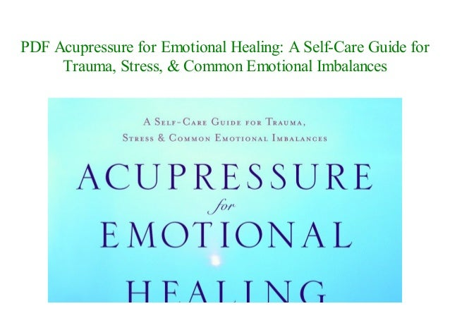 acupressure for emotional healing a selfcare guide for trauma stress common emotional imbalances