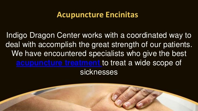 Acupuncture Encinitas Indigo Dragon Center works with a coordinated way to deal with accomplish the great strength of our ...