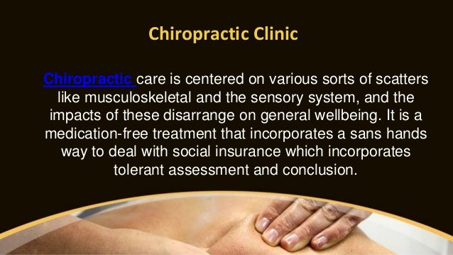 Chiropractic Clinic Chiropractic care is centered on various sorts of scatters like musculoskeletal and the sensory system...