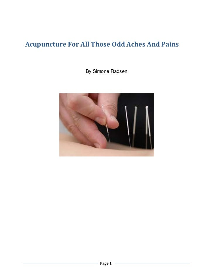 Acupuncture For All Those Odd Aches And Pains                 By Simone Radsen                      Page 1