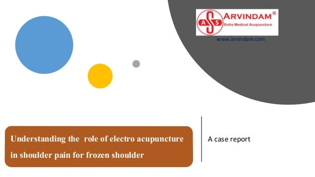 Understanding the role of electro acupuncture in shoulder pain for frozen shoulder A case report www.arvindam.com