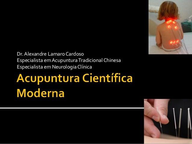 Dr.Alexandre Lamaro Cardoso Especialista emAcupunturaTradicionalChinesa Especialista em NeurologiaClínica
