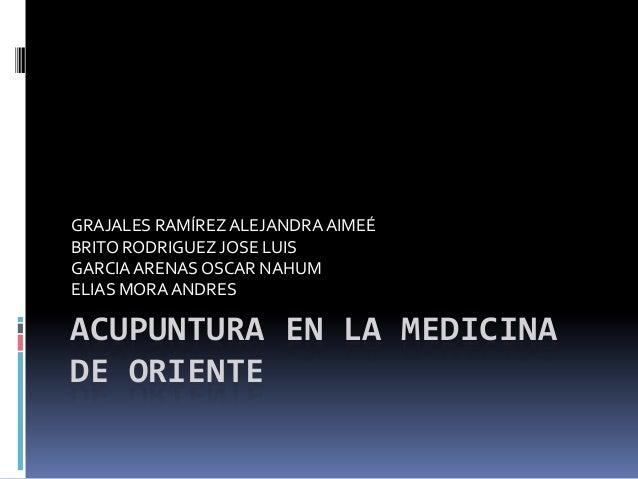GRAJALES RAMÍREZ ALEJANDRA AIMEÉBRITO RODRIGUEZ JOSE LUISGARCIA ARENAS OSCAR NAHUMELIAS MORA ANDRESACUPUNTURA EN LA MEDICI...