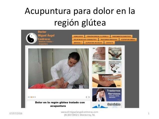 Acupuntura para dolor en la región glútea 07/07/2016 1 www.drmiguelangelcontreras.com (81)83728021 Monterrey, NL