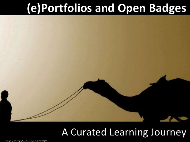 (e)Portfolios and Open Badges A Curated Learning Journey cc: Manoj Kengudelu - https://www.flickr.com/photos/11767573@N02
