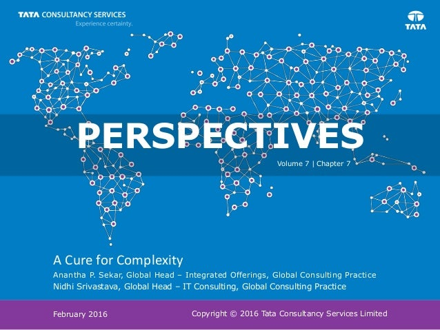 Copyright © 2016 Tata Consultancy Services Limited A Cure for Complexity Anantha P. Sekar, Global Head – Integrated Offeri...