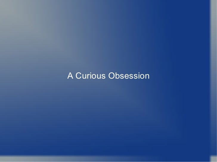 A Curious Obsession