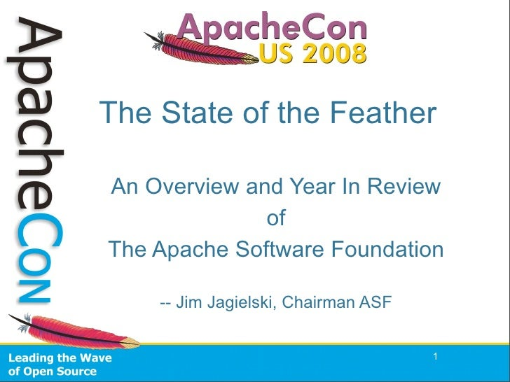 The State of the Feather  An Overview and Year In Review               of The Apache Software Foundation      -- Jim Jagie...