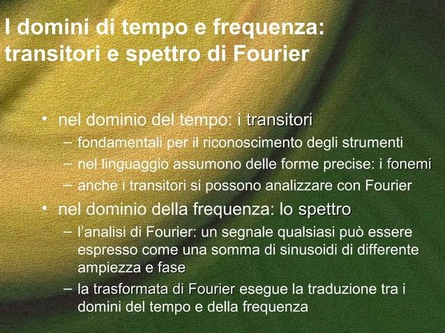I domini di tempo e frequenza: transitori e spettro di Fourier • nel dominio del tempo: i transitoritransitori – fondament...